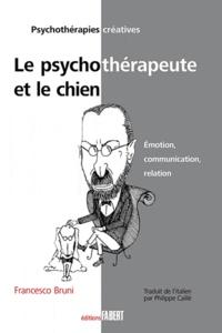 Francesco Bruni - Le psychothérapeute et le chien - Emotion, communication, relation.