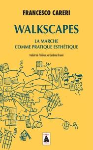 Francesco Careri - Walkscapes - La marche comme pratique esthétique.