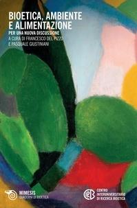 Francesco Del Pizzo et Pasquale Giustiniani - Bioetica, ambiente e alimentazione - Per una nuova discussione.