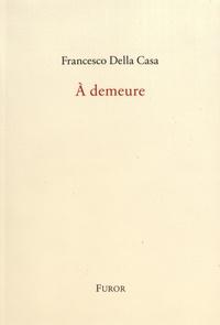 Francesco Della Casa - A demeure.