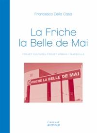 Francesco Della Casa - La Friche la Belle de Mai - Projet culturel - Projet urbain / Marseille.