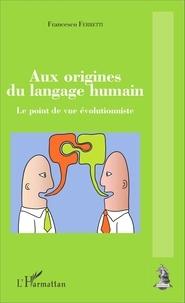 Francesco Ferretti - Aux origines du langage humain - Le point de vue évolutionniste.