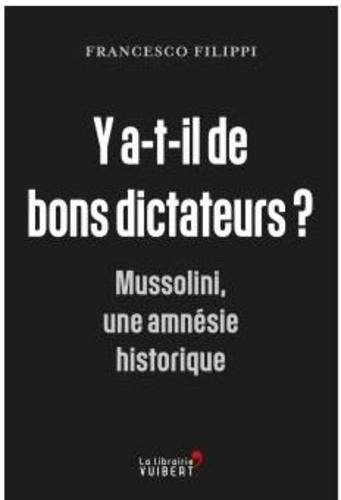 Francesco Filippi - La vérité sur le fascisme - Mussolini, une amnésie historique.