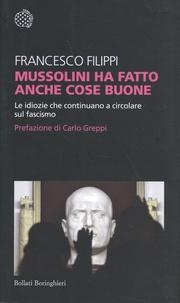 Mussolini ha fatto anche cose buone- Le idiozie che continuano a circolare sul fascismo - Francesco Filippi | Showmesound.org