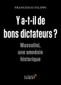 Francesco Filippi - Y a-t-il de bons dictateurs ? - Mussolini, une amnésie historique.