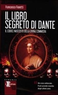 Francesco Fioretti - Il libro segreto di Dante.