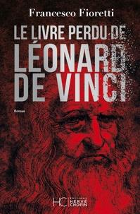 Ebooks gratuits télécharger des torrents Le livre perdu de Léonard de Vinci FB2 CHM MOBI (French Edition) par Francesco Fioretti