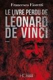Francesco Fioretti - Le livre perdu de Léonard de Vinci.