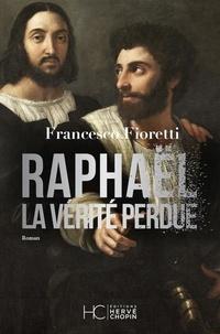 Francesco Fioretti - Raphaël, la vérité perdue.