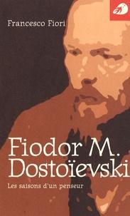 Francesco Fiori - Fiodor Dostoïevski - Les saisons d'un penseur.