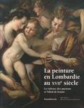 Francesco Frangi et Alessandro Morandotti - La peinture en Lombardie au XVIIe siècle - La violence des passions et l'idéal de beauté.