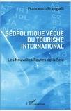 Francesco Frangialli - Géopolitique vécue du tourisme international - Les Nouvelles Routes de la Soie.