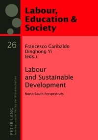 Francesco Garibaldo et Dinghong Yi - Labour and Sustainable Development - North-South Perspectives.