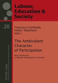 Francesco Garibaldo et Volker Telljohann - The Ambivalent Character of Participation - New Tendencies in Worker Participation in Europe.
