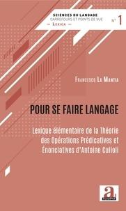 Francesco La Mantia - Pour se faire langage - Lexique élémentaire de la Théorie des Opérations Prédicatives et Enonciatives d'Antoine Culioli.