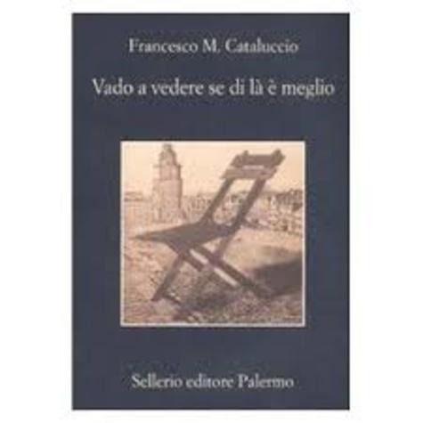 Francesco M. Cataluccio - Vado a vedere se di là è meglio.