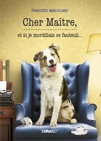 Francesco Marciuliano - Cher maître, et si je mordillais ce fauteuil....