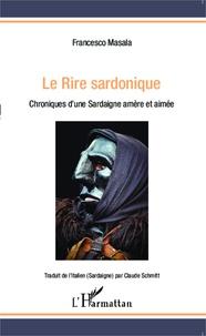 Francesco Masala - Le rire sardonique - Chroniques d'une Sardaigne amère et aimée.