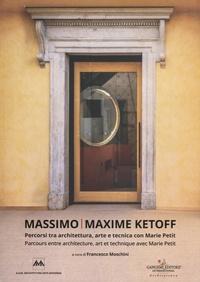 Francesco Moschini et Marie Petit - Massimo / Maxime Ketoff - Parcours entre architecture, art et technique avec Marie Petit.