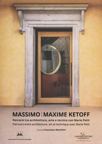 Francesco Moschini - Massimo. Maxime Ketoff - Parcours entre architecture, art et technique avec Marie Petit.