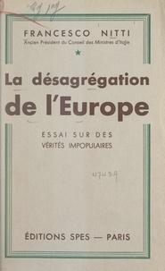 Francesco Nitti - La désagrégation de l'Europe - Essai sur des vérités impopulaires.