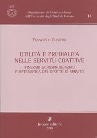 Francesco Oliviero - Utilità e predialità nelle servitù coattive - Itinerari giurisprudenziali e sistematica del diritto di servitù.