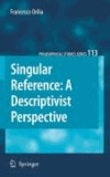 Francesco Orilia - Singular Reference: A Descriptivist Perspective.