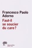 Francesco Paolo Adorno - Faut-il se soucier du care ?.