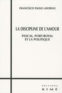 La discipline de lamour - Pascal, Port-Royal et la politique.pdf