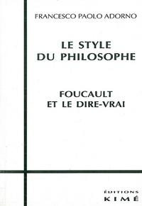 Francesco-Paolo Adorno - Le style du philosophe - Foucault et le dire-vrai.
