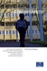 Francesco Ragazzi - Elèves ou suspects ? - Les enjeux des politiques de lutte contre la radicalisation dans le secteur éducatif des Etats membres du Conseil de l'Europe.
