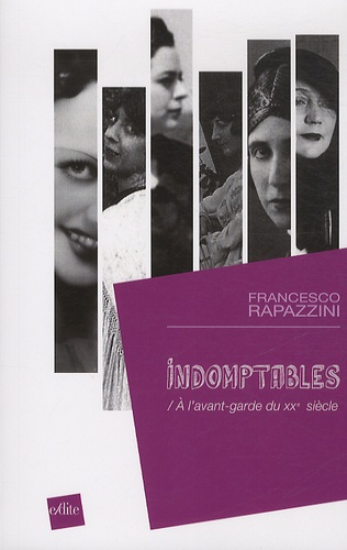 Francesco Rapazzini - Indomptables - A l'avant-garde du XXe siècle.