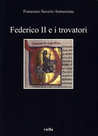 Francesco Saverio Annunziata - Federico II e i trovatori.