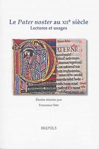 Francesco Siri - Le Pater noster au XIIe siècle - Lectures et usages.