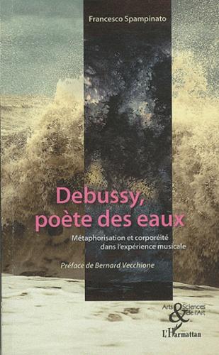 Francesco Spampinato - Debussy, poète des eaux - Métaphorisation et corporéité dans l'expérience musicale.