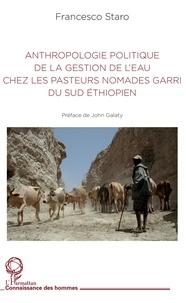 Francesco Staro - Anthropologie politique de la gestion de l'eau chez les pasteurs nomades garri du Sud éthiopien.