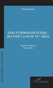 Francesco Susi - Ecole et démocratie en Italie : de l'unité à la fin du XXe siècle.