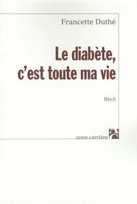 Le diabète, c'est toute ma vie - Francette Duthé |