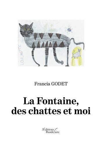 Francia Godet - La Fontaine, des chattes et moi.