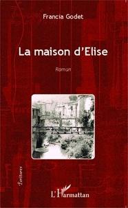 Francia Godet - La maison d'Elise.