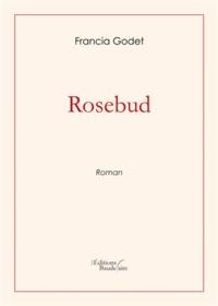 Francia Godet - Rosebud.