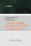 """Francine Agard-Lavallé et Bernard Lavallé - """"Car ce combat est aussi le nôtre"""" - Bordeaux, le Bordelais et la Guerre d'Espagne."""