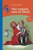 Francine Allard - Mon royaume pour un biscuit.
