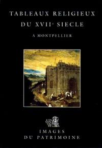 Francine Arnal - Tableaux religieux du XVIIe siècle à Montpellier.