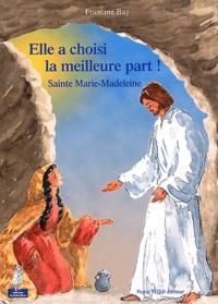 Francine Bay - Elle a choisi la meilleure part ! - Sainte Marie-Madeleine.