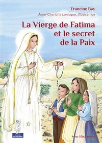 Francine Bay et Anne-Charlotte Larroque - La vierge de Fatima et le secret de la paix.