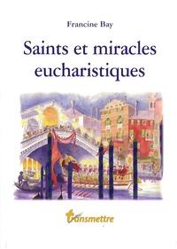Saints et miracles eucharistiques - Francine Bay |