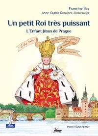 Francine Bay - Un petit Roi très puissant - L'Enfant Jésus de Prague.
