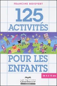 Francine Boisvert - 125 activités pour les enfants de 6 à 15 ans.
