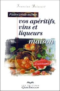 Faites vous-même vos apéritifs, vins et liqueurs maison - Francine Boisvert |